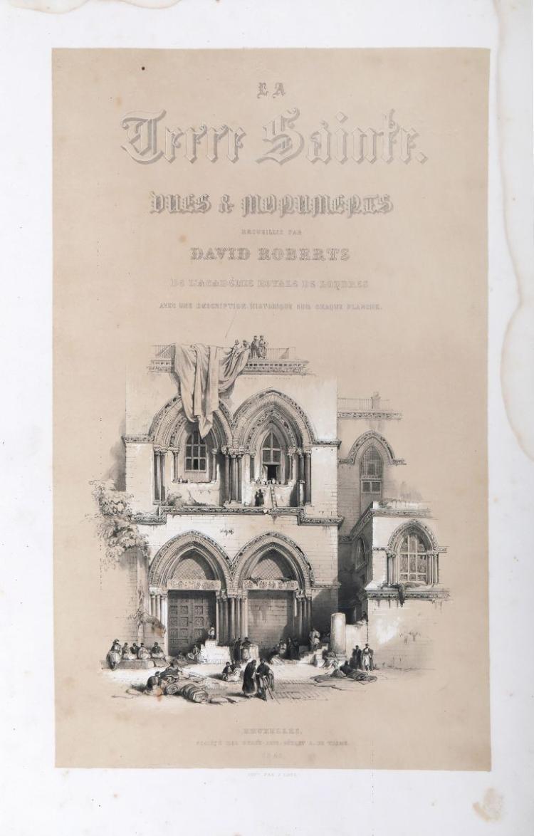 Roberts David. La Terre Sainte. Vues & monuments... Bruxelles: Société des Beaux-Artes, gérant A. De Wasme, 1843