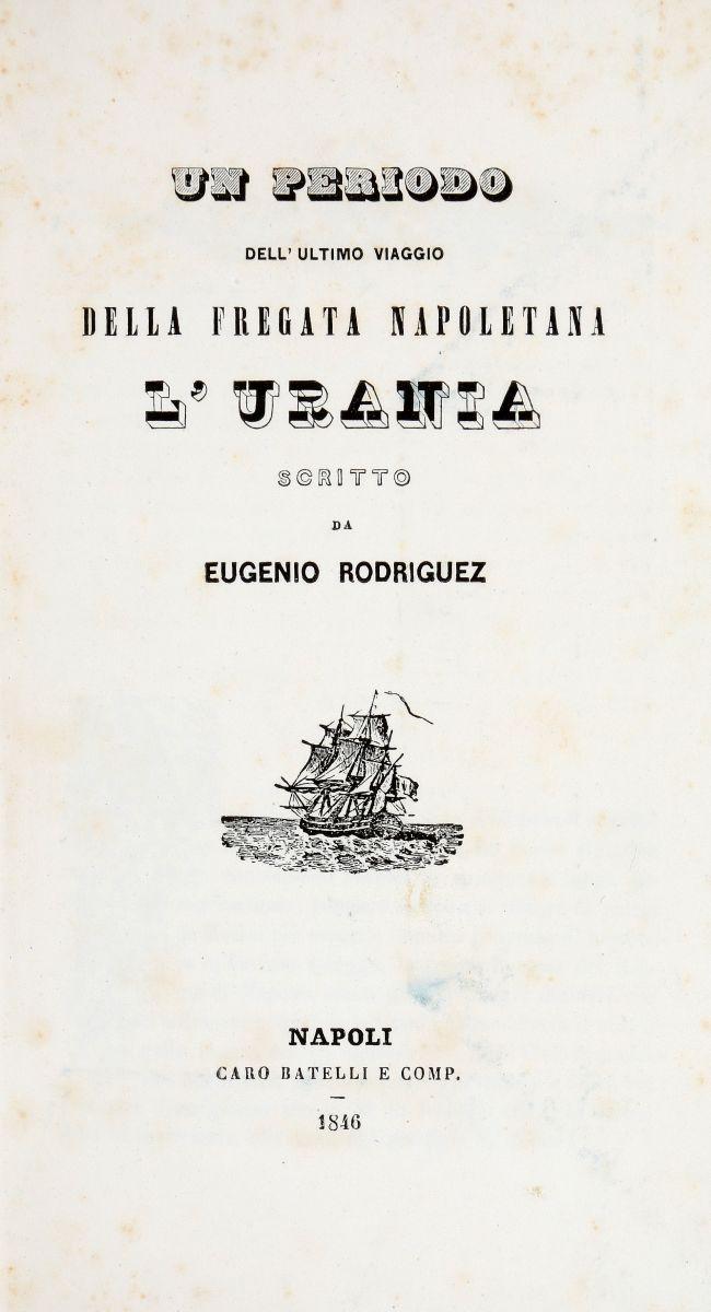 Rodriguez Eugenio. Un periodo dell'ultimo viaggio della fregata napoletana: l'Urania. Napoli: Caro Batelli e comp., 1846