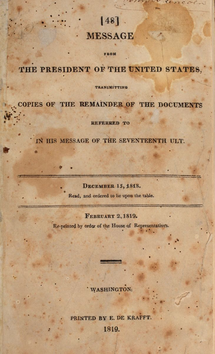 Monroe James. Message from the President of the United States trasmitting copies of the remainder of the documents referred to in his message of the Seventeenth ULT. Washington: E. De Krafft, 1819.