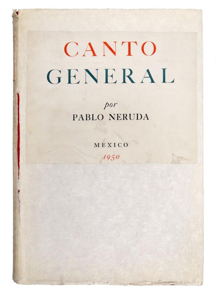 Neruda Pablo. Canto General. Città del Messico: Talleres Gràficos de la Naciòn, 1950.