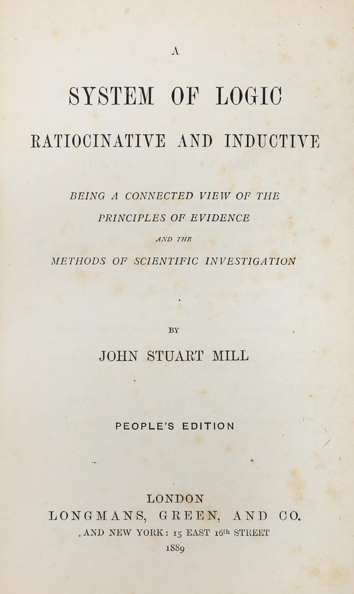 Mill John Stuart. A system of logic rationative and inductive: being a connected view of the principles of evidence and the methods of scientific investigation. London: Longmans, Green and Co., 1889.
