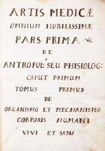 Manoscritto. Medicina. Artis medicae omnium nobilissimae Pars prima De antropol.a seu Phisiolog. caput primum. Tomus primus de organismo et mechanismo corporis humani vivi et sani [sec. XIX].