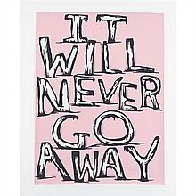 David SHRIGLEY (né en 1968, vit et travaille à Glasgow, Écosse) I Will Never go Away, 2007 Ensemble de 8 sérigraphies identiqu...
