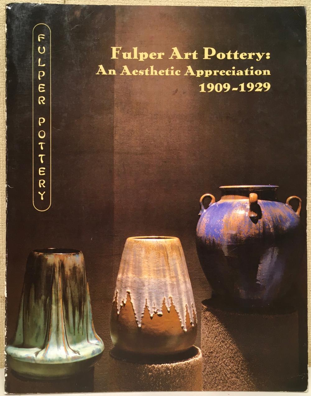 Fulper Art Pottery: An Aesthetic Appreciation 1909-1929 by Robert Blasberg and Carol Bohdan