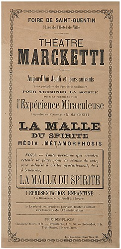 Marcketti, Edouard. Theatre Marcketti. La Malle Du Spirite. [Paris]: Hourdequin, ca. 1870s. Letterpress handbill for the English magicianÍs performance at the Fair of Saint-Quentin. A similar piece and a short description of the show is found in