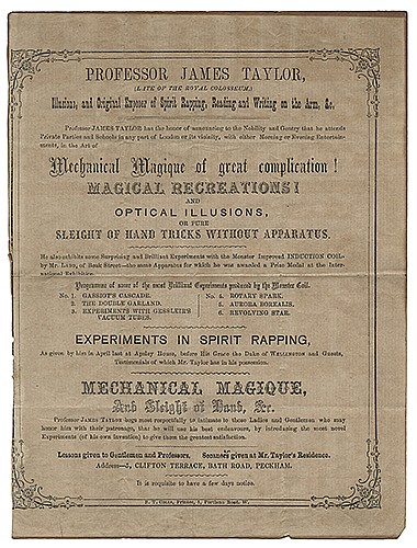 Taylor, James. Professor James Taylor. Mechanical Magique of Great Complication! Magical Recreations and Optical Illusions. Experiments in Spirit Rapping. London: R.T. Colls, ca. 1870s. A program in six parts. One leaf, originally from a bi-fold,