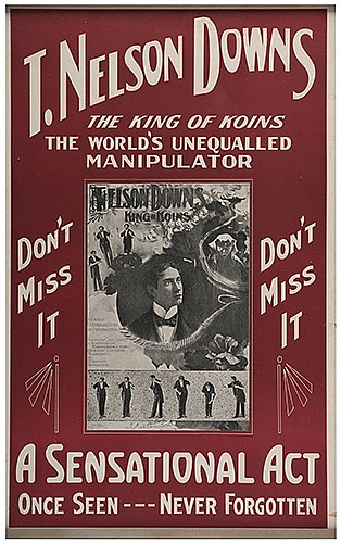 Downs, T. Nelson. The King of Koins. WorldÍs Unequalled Manipulator. Kenton, Ohio: Scioto Sign Co., ca. 1928. Two-color pictorial window card bearing a classic image drawn from an earlier lithograph of Downs. 14 x 22î. Black wooden frame. Minor