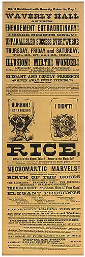 Rice, Professor. Autocrat of the Mystic Table! Nestor of the Magic Art! Boston: F.A. Searle, 1880. Pictorial letterpress broadside heralding the magicianÍs three-night engagement at Waverly Hall. 21 x 6 _î. Black wooden frame. A.