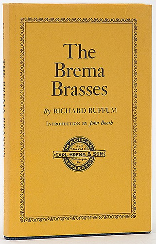 Buffum, Richard. The Brema Brasses. Balboa Island: Abracadabra Press, 1981. Number 20 of 350 copies signed and numbered by the author. Cloth, with jacket. Illustrated. 8vo. Near fine.