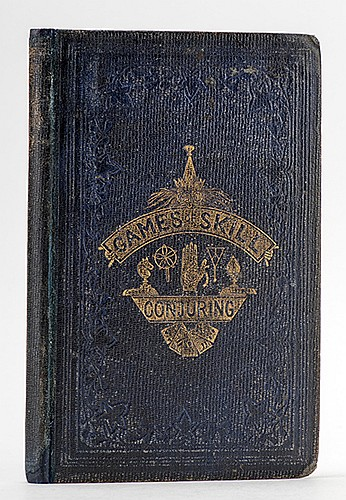 Games of Skill and Conjuring. London: Routledge, Warne, Routledge, 1861. Embossed pictorial cloth stamped in gilt. Engraved frontispiece behind tissue. Illustrated. 8vo. Frontis. soiled in margin, not affecting image; scuffs and light foxing