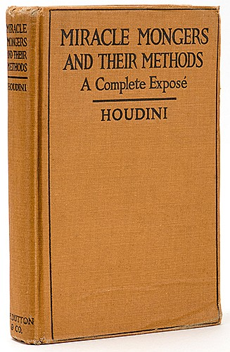 Houdini, Harry (Ehrich Weiss). Miracle Mongers and Their Methods. New York: E.P. Dutton, 1920. PublisherÍs cloth. Inscribed and Signed by Houdini to The Great Raymond on the flyleaf: ñTo my magical associate Raymond/Best wishes/Houdini/3/20/21.î
