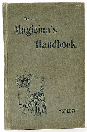 Selbit, P.T. The MagicianÍs Handbook. London: Marshall & Brookes; Dawbarn & Ward, 1901. Green pictorial cloth. Illustrated. 8vo. Binding weak, cloth bubbled and worn.
