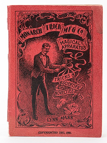 Monarch Trick Mfg. Co. Tricks Scientific, Novelties, Etc. Lynn, Mass.: December 1900. Pictorial wrappers. Illustrated. 12mo. 50 pages. Chipped at foot of spine, else good.