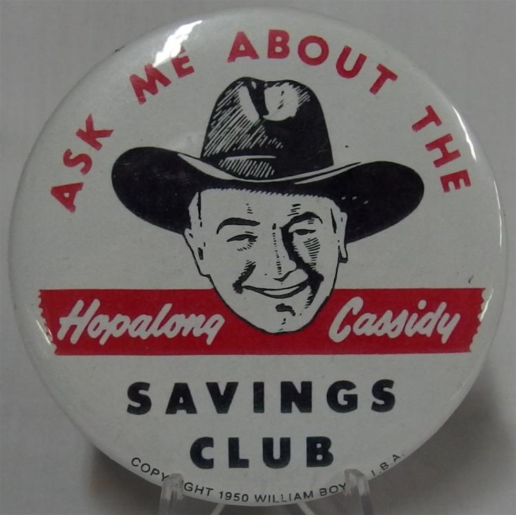 Pinback - 1950 HAPALONG CASSIDY Ask me about the Savings Club, Copyright William Boyd I.B.A., 3""