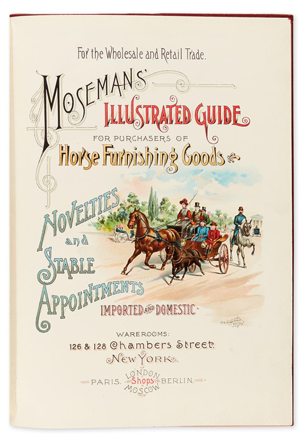 (TRADE CATALOG - EQUESTRIAN.) Moseman, C.M. & Brother. Moseman''s Illustrated Guide for Purchases of Horse Furnising Goods,