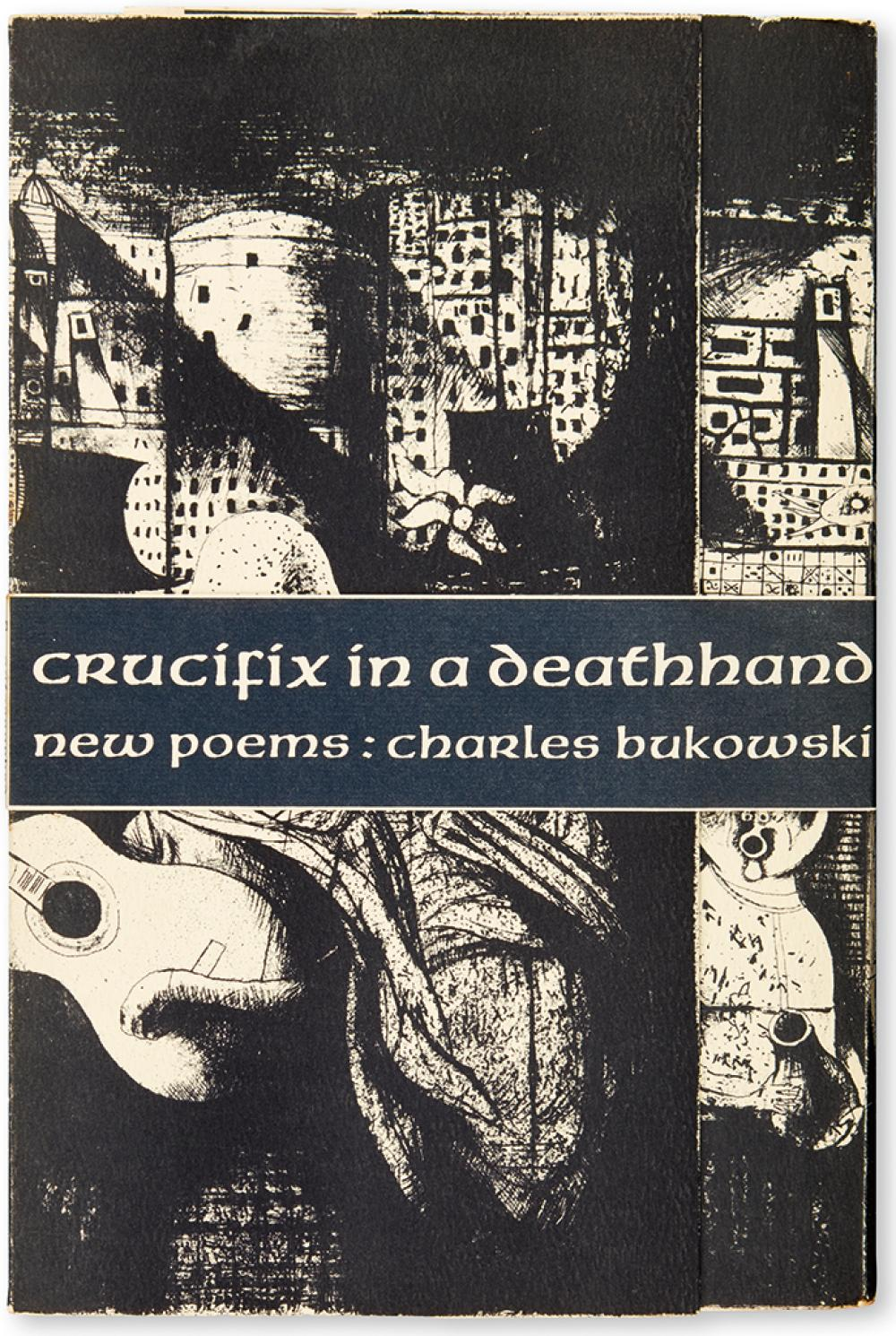 BUKOWSKI, CHARLES. It Catches My Heart in Its Hands: New & Selected Poems 1955-1963 * Crucifix in a Deathhand.