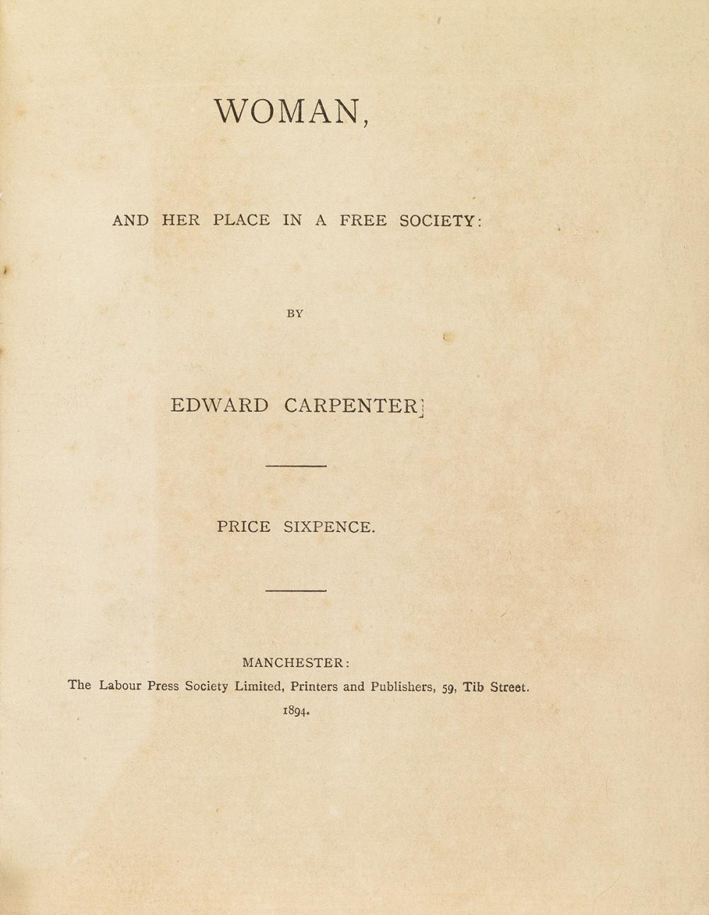 EDWARD CARPENTER (1844-1929)  Woman, and her Place in a Free Society * Sex-Love, and Its Place in a Free Society * An Unknown People.