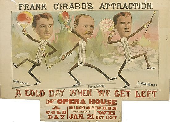 DESIGNER UNKNOWN. FRANK GIRARD'S ATTRACTION / A COLD DAY WHEN WE GET LEFT. 1885. 23x30 inches, 60x76 cm. H.A. Thomas, New York.