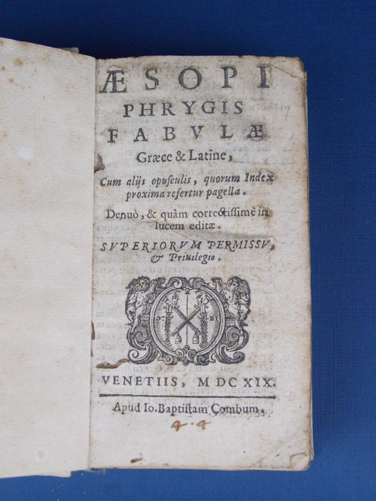 ESOPO. Aesopi Phrygis Fabulae Graece & Latine, Cum aliis opusculis, quorum Index proxima resertur pagella. Denuò, & quàm correctissimè in lucem editae. Superiorum Permissu, & Privilegio. Venetiis, MDCXIX. (1619)
