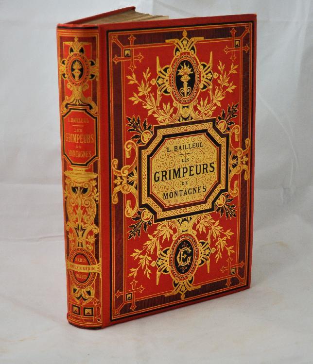 BAILLEUL (Louis). Les Grimpeurs de montagnes. Paris, Librairie Théodore Lefèvre et Cie, 1882. Grand in-8, toile rouge, décor à la plaque dorée et noire, dos lisse orné, tranches dorées (Engel).