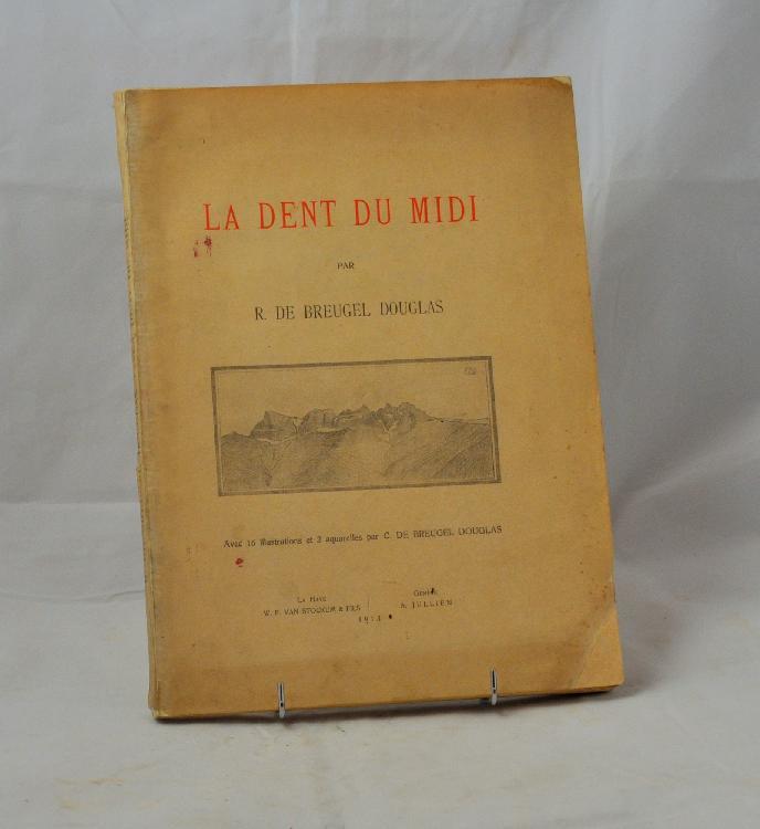 BREUGEL DOUGLAS (R. de). La Dent du Midi. La Haye, W. P. Van Stockum & fils, Genève, A. Jullien, 1913. In-4, broché.