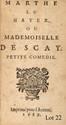 BLESSEBOIS (Camille de). Marthe le Hayer ou Mademoiselle de Scay, petite comédie. Imprimé pour l'Auteur, 1689. In-16, brochure moderne.