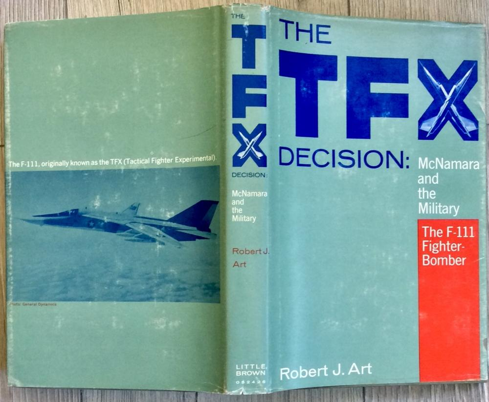 """The TFX Decision"" by Robert Art VINTAGE 1968 Hardcover History Of F-111 Development 1st Edition 1st Printing In DJ"
