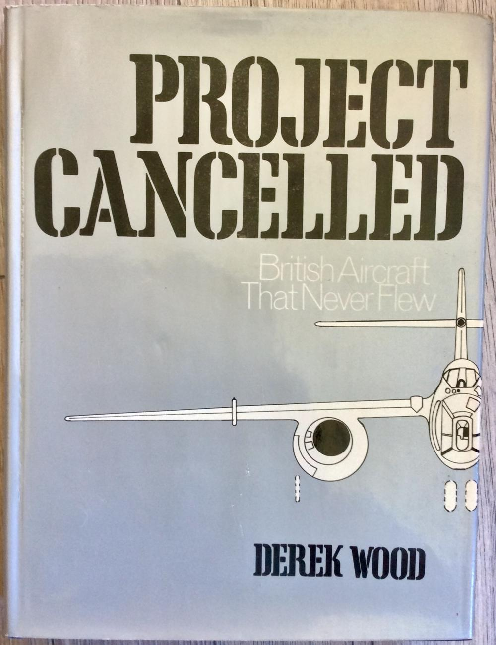 """Project Cancelled"" by Derek Wood VINTAGE 1975 Hardcover History Of Failed British Air Designs 1st Edition 1st Printing In DJ"