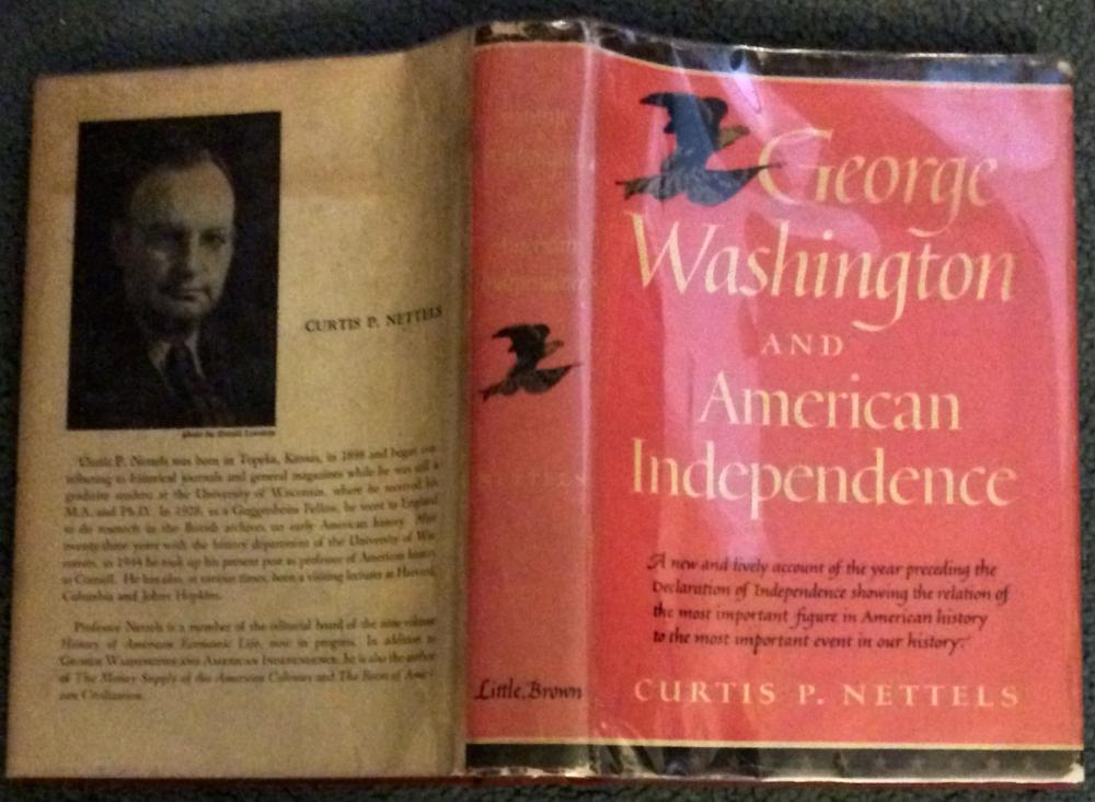"""George Washington & American Independence"" by Curtis Nettels VINTAGE 1951 American Revolution History 1st  Edition 1st Printing In DJ"