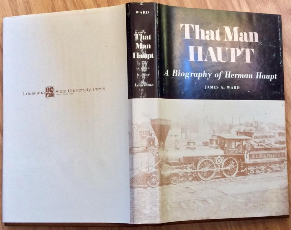 """That Man Haupt: A Biography Of Herman Haupt"" by James Ward VINTAGE 1973 Hardcover Biography Of Union & Western Railroad Builder 1st Printing 1st Edition In DJ"