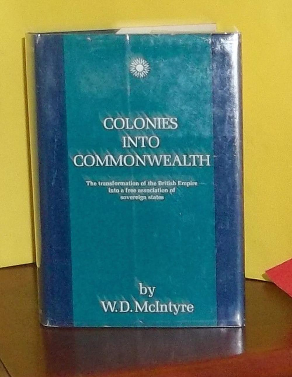"""Colonies Into Commonwealth"" by W. D. McIntyre VINTAGE 1966 Hardcover British Colonial History 1st Edition 1st Printing  In DJ"
