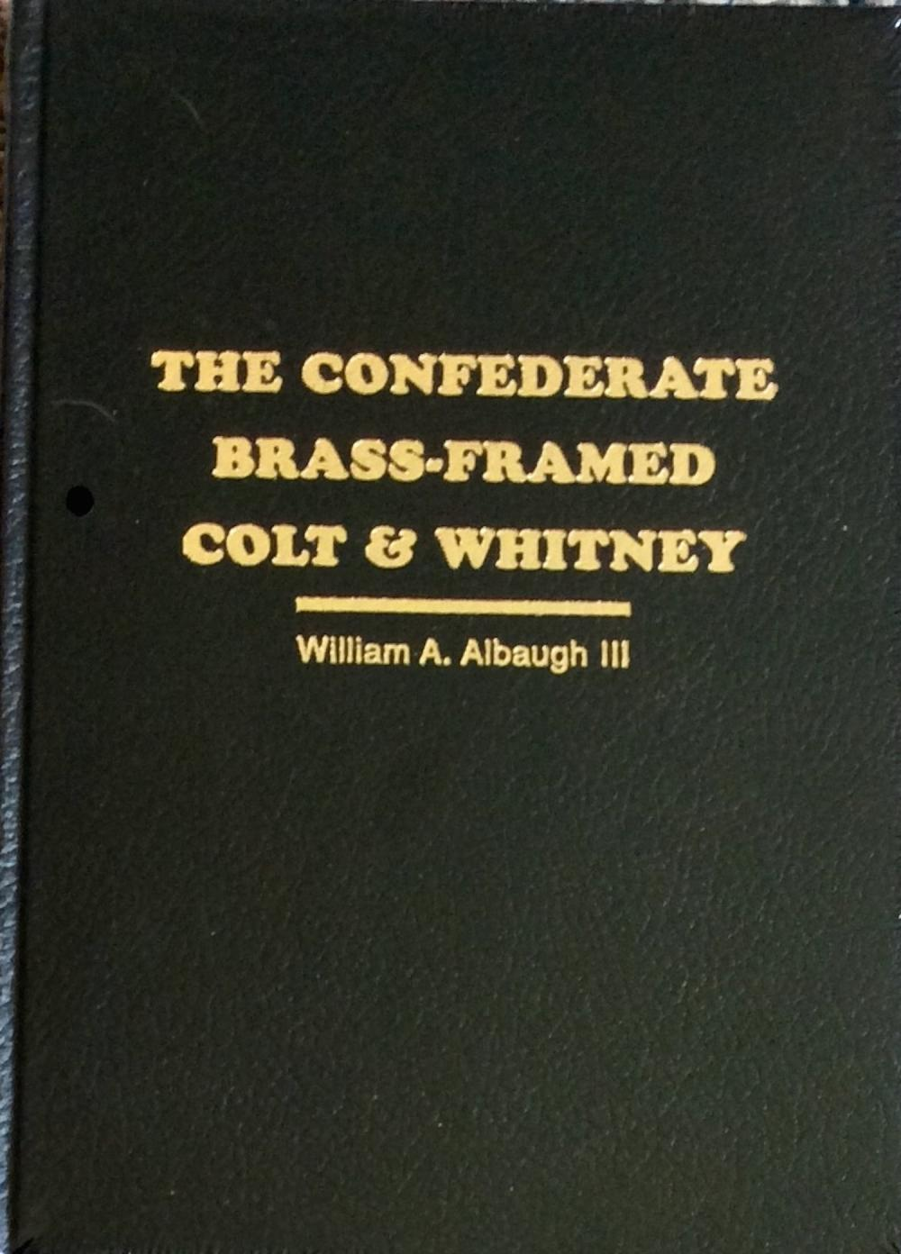 """The Confederate Brass-Framed Colt & Whitney"" by William Albaugh & ""The Original Confederate Colt"" by William Albaugh & Richard Steuart Collectible Lot Of (2) Confederate Civil War Reference Hardcovers On Revolvers"