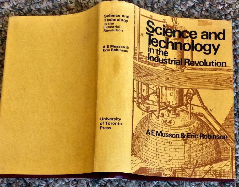 """Science & Technology in the Industrial Revolution"" by A E Musson & Eric Robinson VINTAGE 1969 Science & Technology History 1st Edition 1st Printing in DJ"