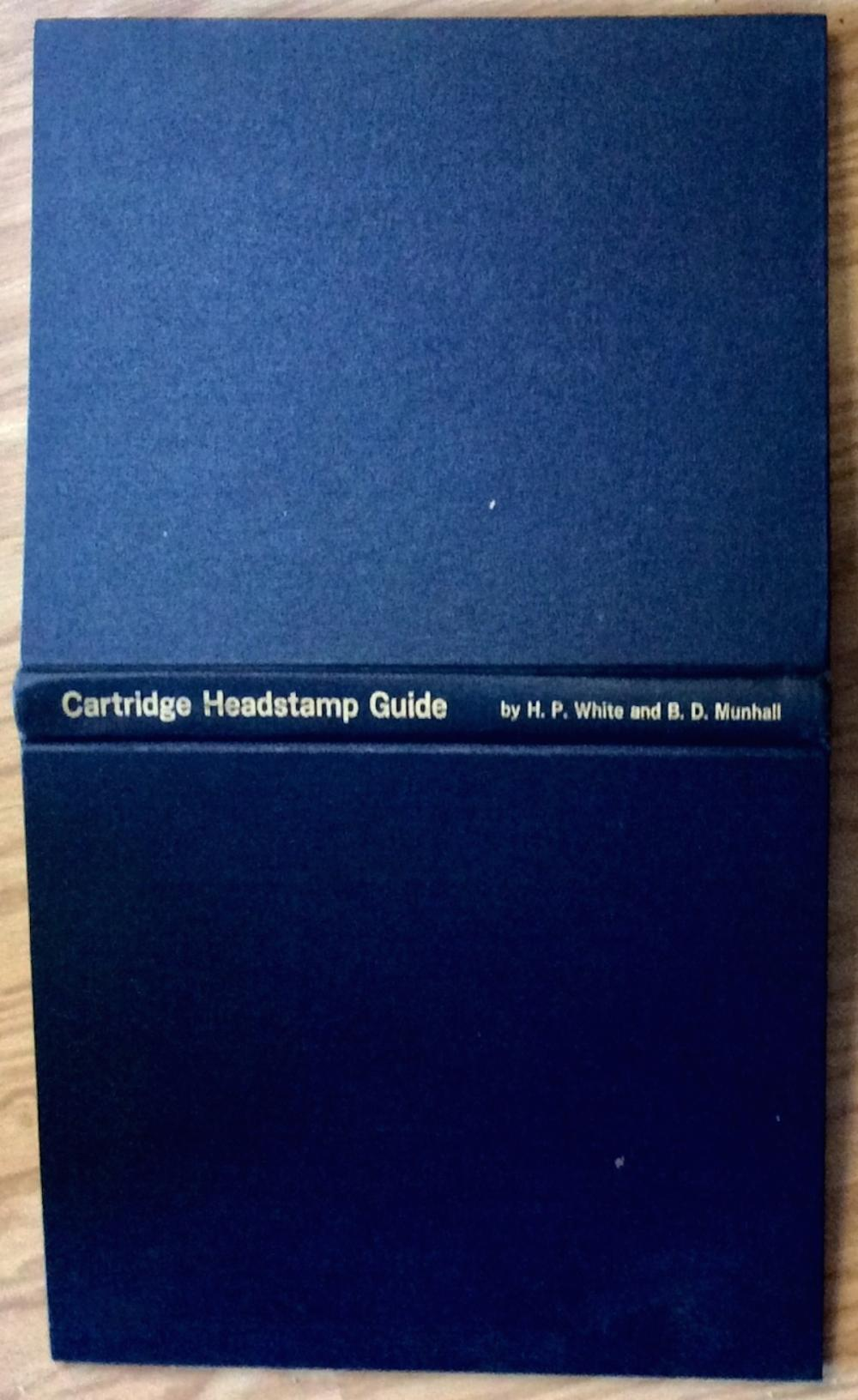 """Cartridge Headstamp Guide"" by Henry White & Burton Munhall SCARCE VINTAGE 1963 Hardcover Gun Ammunition Reference 1st Edition 1st Printing"