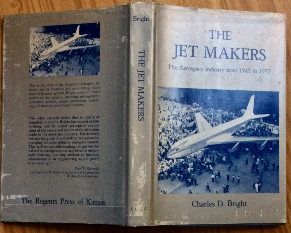 """The Jet Makers: The Aerospace Industry from 1945 to 1972"" by Charles Bright. VINTAGE 1978 Aviation History 1st Edition 1st Printing in DJ"