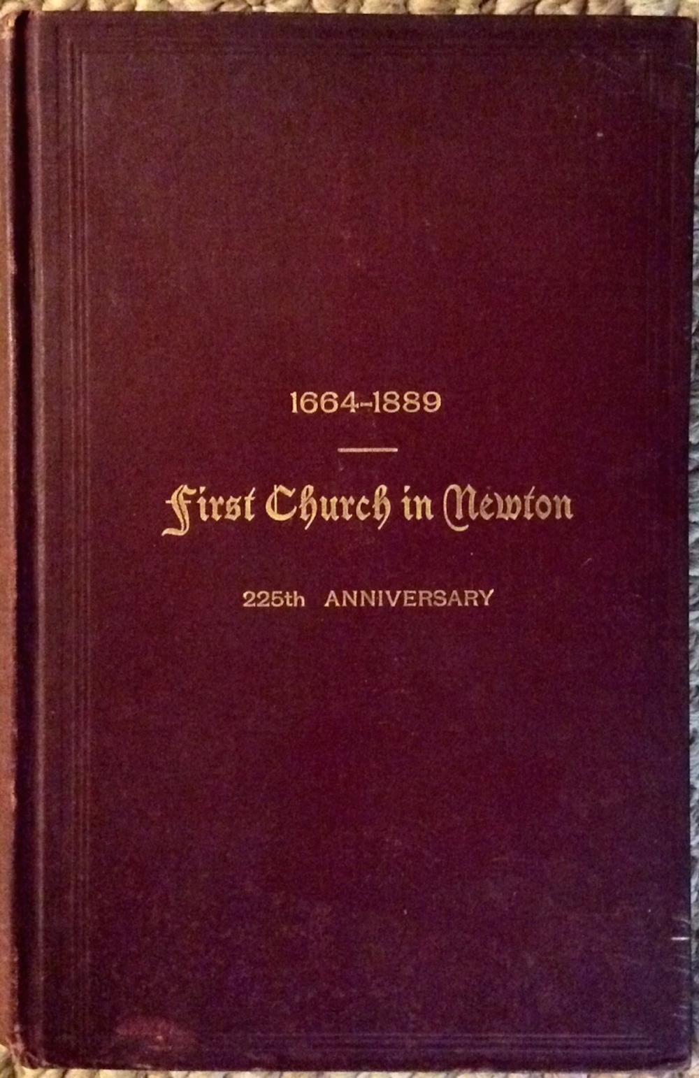 """The Commemorative Series of the First Church in Newton, Massachusetts, on the Occasion of the 225 Anniversary…1889"" by The Society ANTIQUE 1890 Hardcover 225th Anniversary History Of First Church Of Newton 1st Edition 1st Printing"
