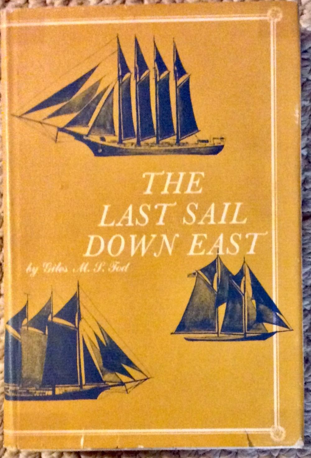 """The Last Sail Down East"" by Giles Tod VINTAGE 1965 Hardcover Nautical History Of The Last Of The Windjammers 1st Edition 1st Printing In DJ"