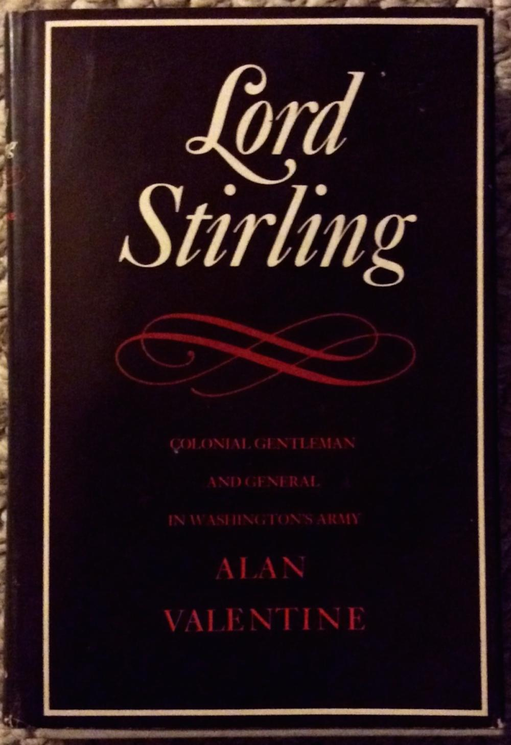 """Lord Stirling: Colonial Gentleman & General in Washington's Army"" by Alan Valentine VINTAGE 1969 Hardcover American Revolution Biography Of Little Known American General 1st Edition 1st Printing In DJ"