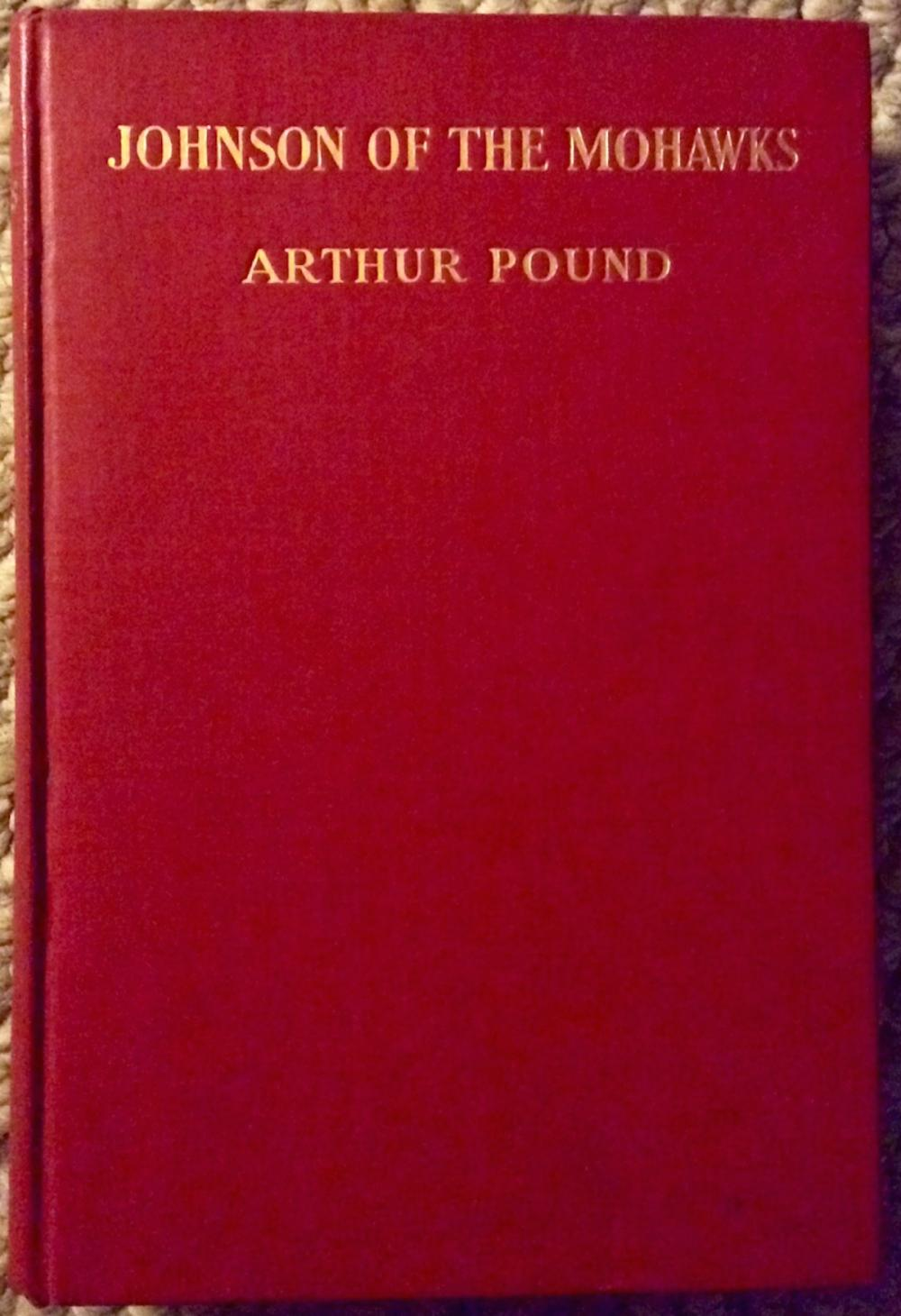 """Johnson Of The Mohawks"" by Arthur Pound ANTIQUE 1930 Hardcover Biography Of Early Colonial Official 1st Edition 1st Printing"