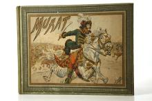 MONTORGUEIL, Georges (1857-1933). Murat a l?Auberge Paternelle, L'Engagé volontaire, Le Cavalier d'Aboukir, Le Beau-frère de Napoléon, Le Roi de Naples, La Garde-Robe d'un Héros, Un Roi en Haillons, Le Drame du Pizzo. Paris: Hachette, 1903. Oblong 4to. Copiously illustrated with watercolours by JOB (1858-1931), reproduced in chromolithographic plates (very light age yellowing and occasional spotting). Illustrated green cloth, flowered pastedowns (slightly rubbed, soiled and stained). FIRST EDITION.