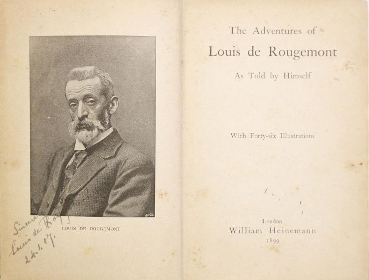 ROUGEMONT, Louis de (1847-1921).The Adventures of Louis de Rougemont As Told by Himself. London: William Heinemann, 1899. 8vo. 46 illustrations (light browning). Original green/olive cloth with borders ruled in black (inner hinges split). FIRST EDITION. PRESENTATION COPY, inscribed,