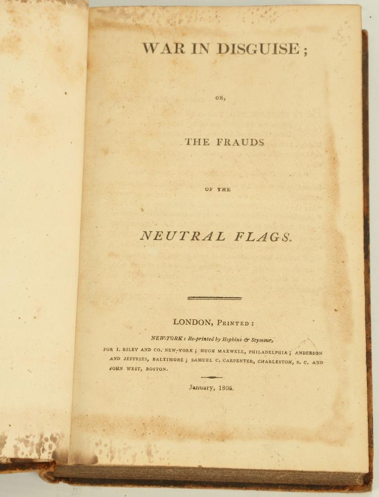 [STEPHENS, James]. War In Disguise or, the Frauds of the Neutral Flags. London, Printed: New York: Re-printed by Hopkins & Seymour, 1806. [With]: [James Madison]'s An Examination of the British Doctrine, which subjects to Capture a Neutral Trade, not open in Time of Peace. [No place, no publisher, n.d.]. 8vo. (Occasional spotting, light browning, half title only to second work). Contemporary calf (rubbed). From the Collection of the late Hans Fellner.