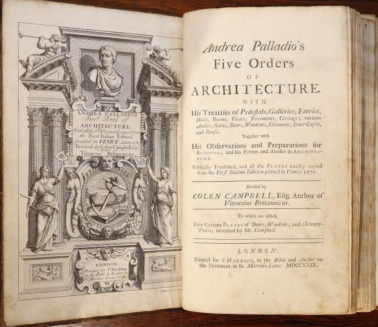 PALLADIO, Andrea (1508-80) & Colen CAMPBELL (1676-1729) .  Five Orders of Architecture. With his Treatises of Pedestals, Galleries, Entries, Halls, Rooms, Floors, Pavements, Ceilings; various Arches, Gates, Doors, Windows, Chimnies, Stair-Cases, and Roofs. Together with his Observations and Preparations for Building; and his Errors and Abuses in Architecture ... Revised by Colen Campbell, Esq. To which are added, Five curious Plates of Doors, Windows, and Chimney-Pieces, invented by Mr. Campbell. London: Printed for S. Harding, 1729. Folio (320 x 190mm.). Engraved architectural frontispiece engraved by P. Fourdrinier and dated 1728, 34 engraved plates, engraved and woodcut illustrations and diagrams (some marginal worming, occasional spotting, some mainly marginal browning and staining, unidentified ?offsetting of architectural ornament to verso of 2 plates and recto of one, caption of one of the five Campbell plates at the end cropped). Provenance: