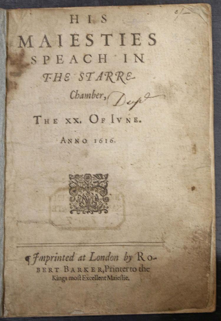 [JAMES I [of Scotland] & VI [of England] (1566-1625)]. His Maiesties Speach in the Starre Chamber, The XX. Of Iune. Anno 1616. London: Robert Barker, 1616. Small 4to. Woodcut device on title, headpieces and initials (title browned, some spotting and staining, final leaf torn without loss and laid down, some minor mainly marginal worming). Later blue wrappers. Provenance: British Museum (armorial duplicate stamp dated 1787 on verso of title);
