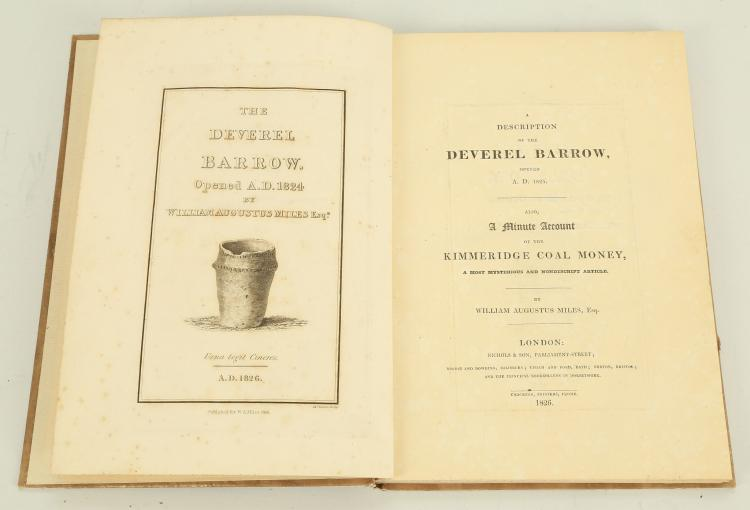 MILES, William Augustus ([?]1753-1817). A Description of the Deverel Barrow, Opened A. D. 1825. Also, a Minute Account of the Kimmeridge Coal Money, a Most Mysterious and Nondescript Article. London: Nichols & Son, 1826. 4to (264 x 185mm). Engraved