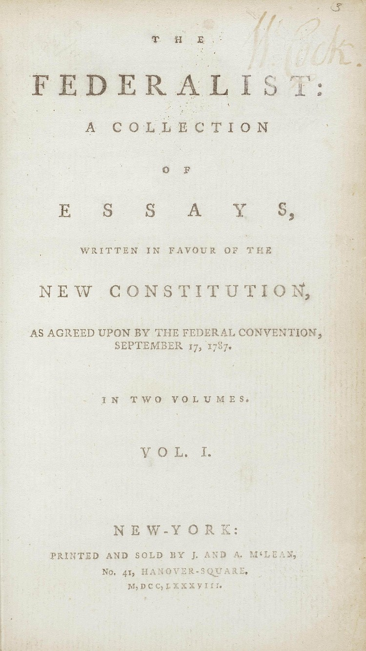 [THE FEDERALIST PAPERS]. -- [HAMILTON, Alexander (1739-1802), James MADISON (1751-1836) and John JAY (1745-1829)]. The Federalist: A Collection of Essays, Written in Favour of the New Constitution, as Agreed Upon by the Federal Convention,
