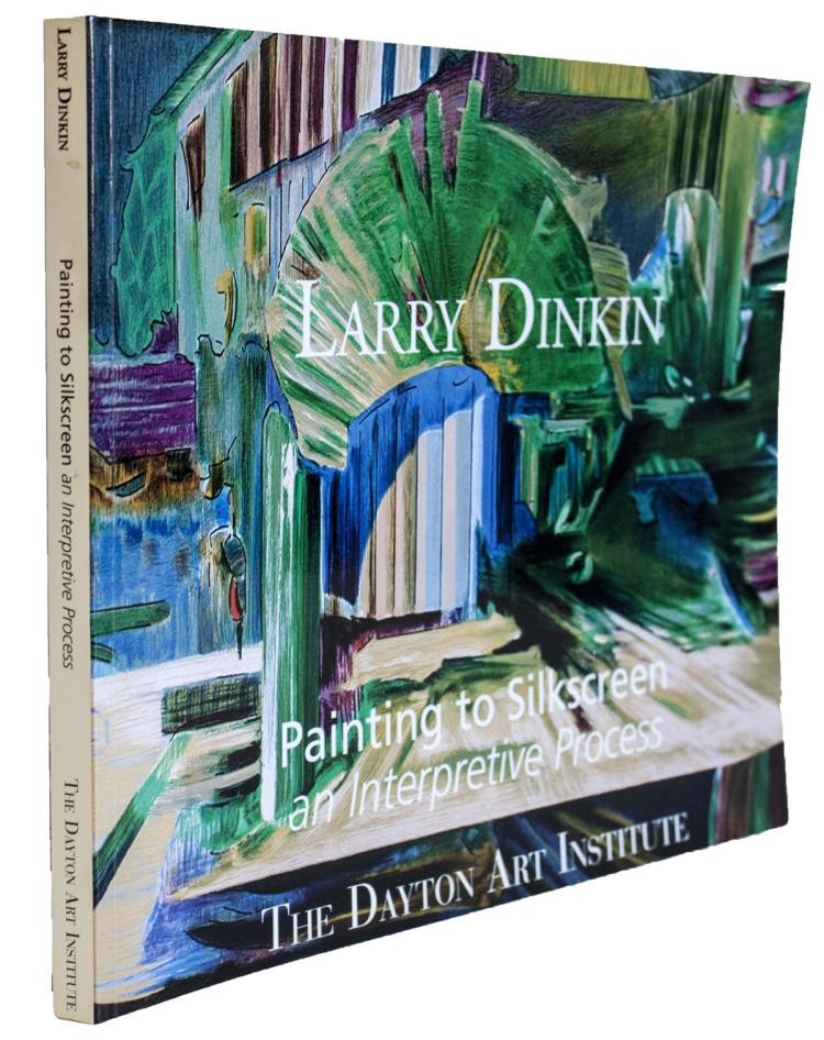 Larry Dinkin, Painting to Silkscreen: An Interpretive Process - 2006 - SIGNED