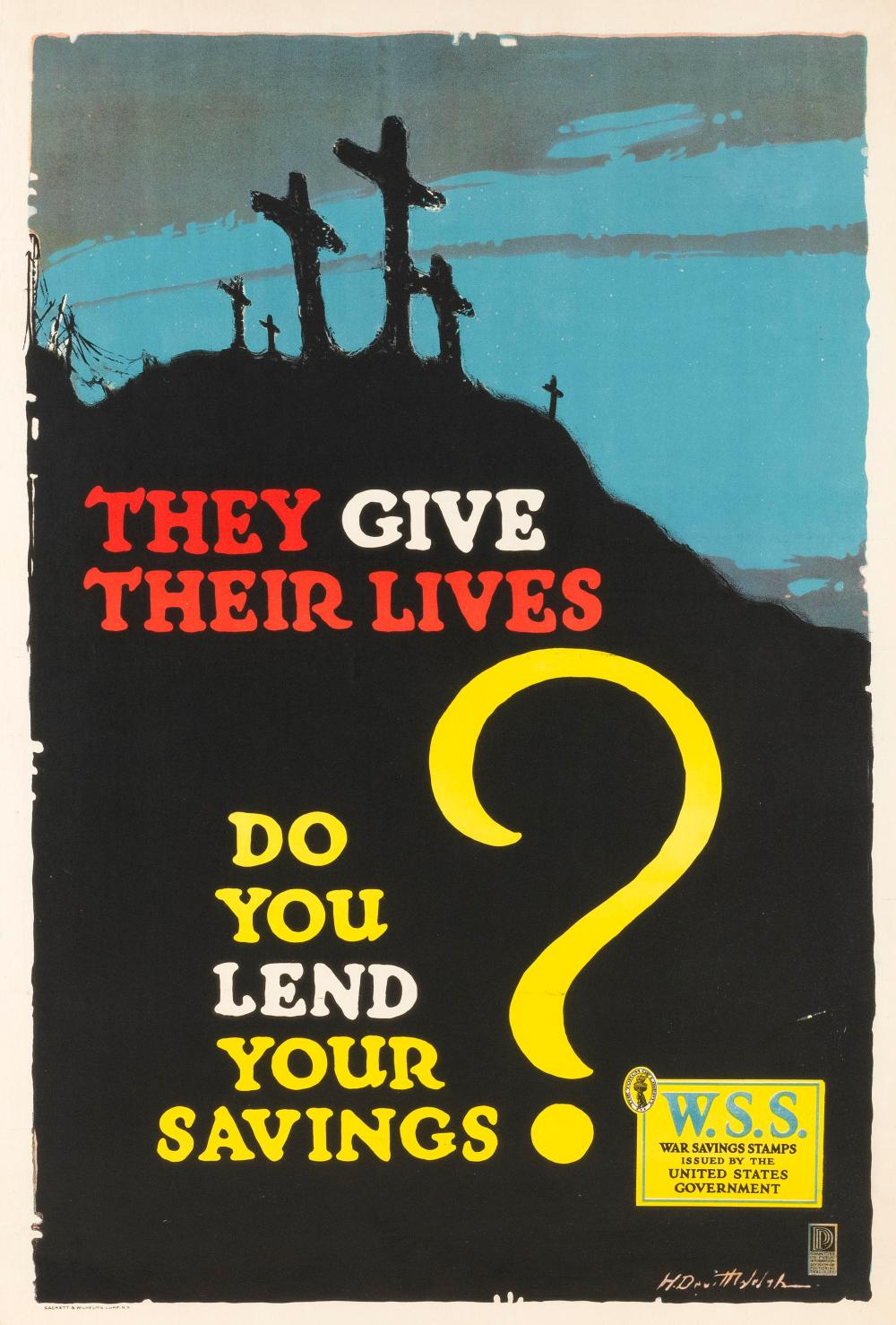 """""""THEY GIVE THEIR LIVES DO YOU LEND YOUR SAVINGS"""" WORLD WAR I POSTER By H. Devitt Welsh, published by Sackett & Wilhelms Corp., N.Y...."""