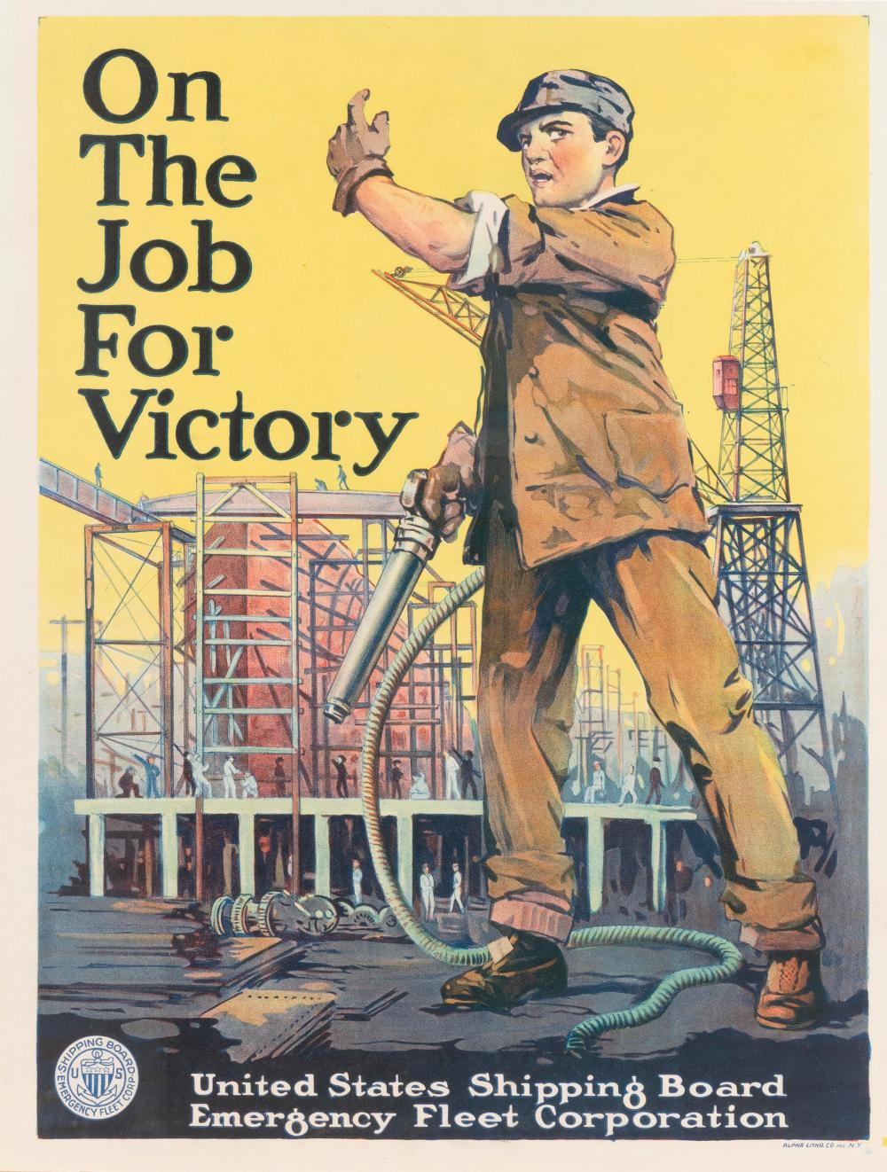 """ON THE JOB FOR VICTORY"" WORLD WAR I POSTER For the United States Shipping Board Emergency Fleet Corporation, published by Alpha Lit..."