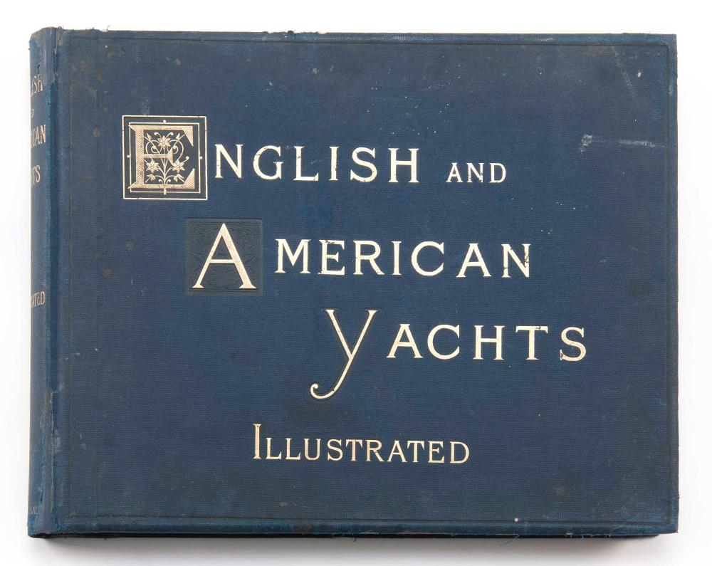VOLUME ON YACHTING English and American Yachts Illustrating and Describing the Most Famous Yachts Now Sailing in English and America...